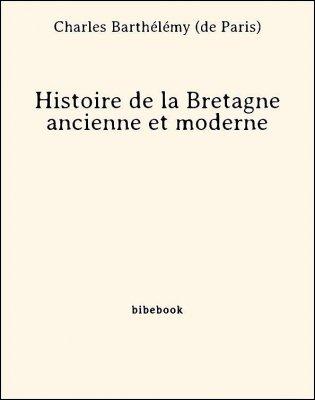 Histoire de la Bretagne ancienne et moderne - Barthélémy (de Paris), Charles - Bibebook cover
