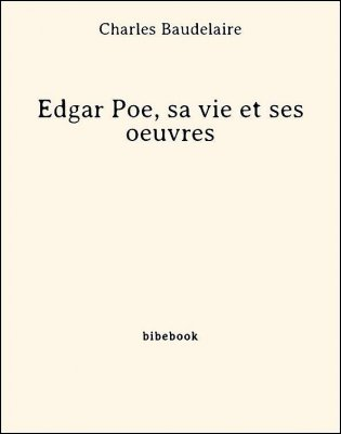 Edgar Poe, sa vie et ses oeuvres - Baudelaire, Charles - Bibebook cover