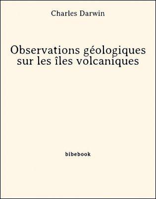 Observations géologiques sur les îles volcaniques - Darwin, Charles - Bibebook cover