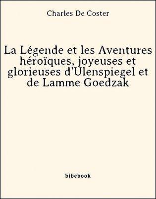 La Légende et les Aventures héroïques, joyeuses et glorieuses d'Ulenspiegel et de Lamme Goedzak - De Coster, Charles - Bibebook cover