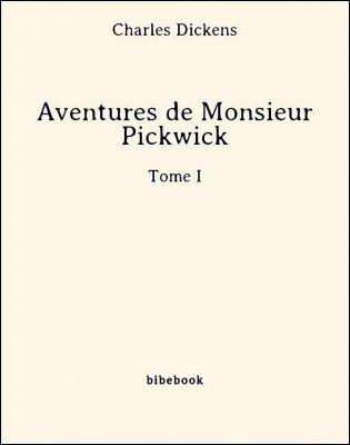 Aventures de Monsieur Pickwick - Tome I - Dickens, Charles - Bibebook cover