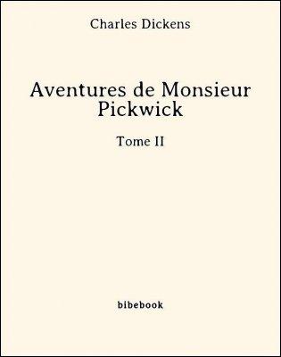 Aventures de Monsieur Pickwick - Tome II - Dickens, Charles - Bibebook cover
