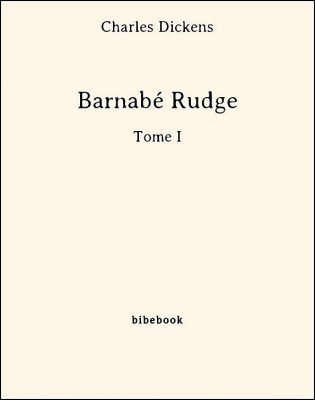 Barnabé Rudge - Tome I - Dickens, Charles - Bibebook cover