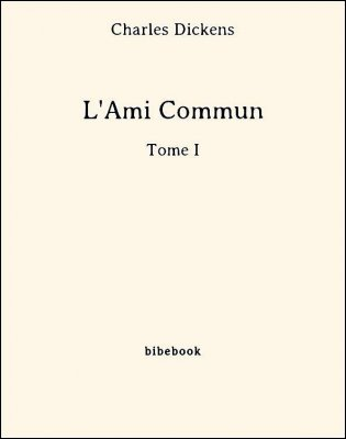 L'Ami Commun - Tome I - Dickens, Charles - Bibebook cover