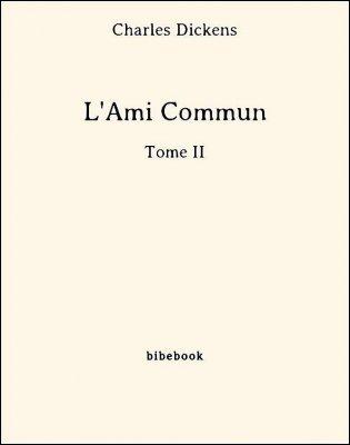 L'Ami Commun - Tome II - Dickens, Charles - Bibebook cover