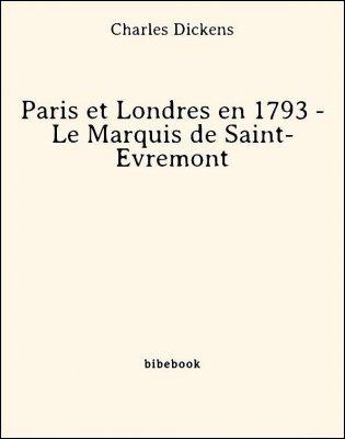 Paris et Londres en 1793 - Le Marquis de Saint-Évremont - Dickens, Charles - Bibebook cover