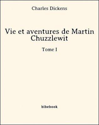 Vie et aventures de Martin Chuzzlewit - Tome I - Dickens, Charles - Bibebook cover