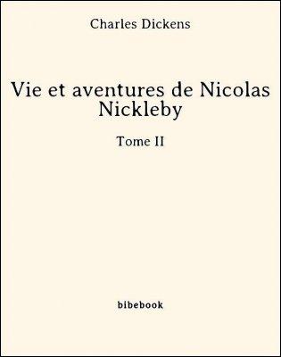 Vie et aventures de Nicolas Nickleby - Tome II - Dickens, Charles - Bibebook cover