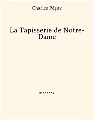 La Tapisserie de Notre-Dame - Péguy, Charles - Bibebook cover