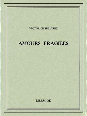 Amours fragiles - Cherbuliez, Victor - Bibebook cover