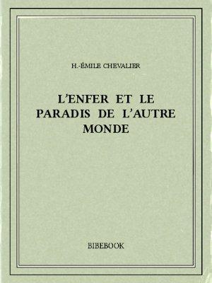 L'enfer et le paradis de l'autre monde - Chevalier, H.-Émile - Bibebook cover