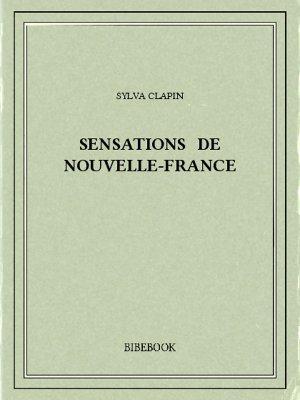 Sensations de Nouvelle-France - Clapin, Sylva - Bibebook cover