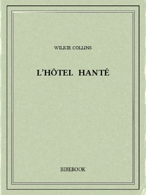 L'hôtel hanté - Collins, Wilkie - Bibebook cover