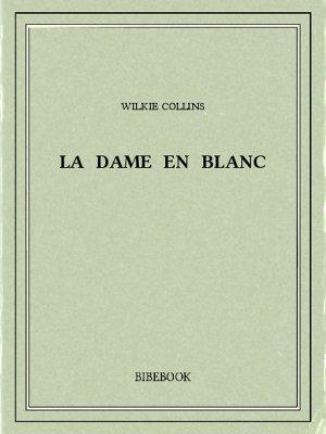 La Dame en blanc - Collins, Wilkie - Bibebook cover