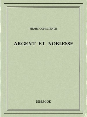 Argent et noblesse - Conscience, Henri - Bibebook cover