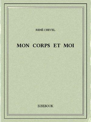 Mon corps et moi - Crevel, René - Bibebook cover