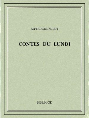 Contes du lundi - Daudet, Alphonse - Bibebook cover