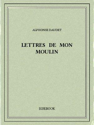 Lettres de mon moulin - Daudet, Alphonse - Bibebook cover