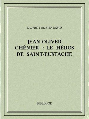 Jean-Oliver Chénier : Le héros de Saint-Eustache - David, Laurent-Olivier - Bibebook cover