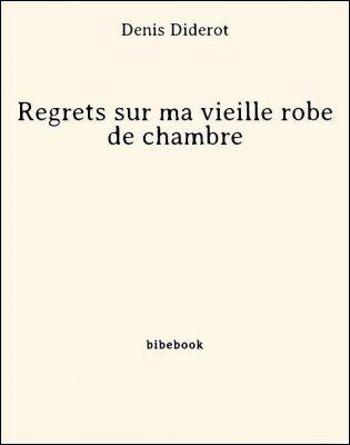 Regrets sur ma vieille robe de chambre - Diderot, Denis - Bibebook cover