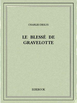 Le blessé de Gravelotte - Deslys, Charles - Bibebook cover