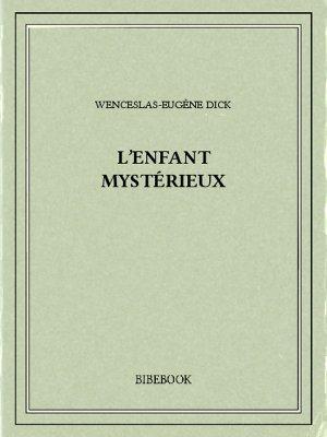 L'enfant mystérieux - Dick, Wenceslas-Eugène - Bibebook cover