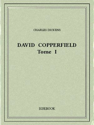 David Copperfield 1 - Dickens, Charles - Bibebook cover