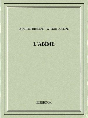 L'abîme - Dickens, Charles, Collins, Wilkie - Bibebook cover