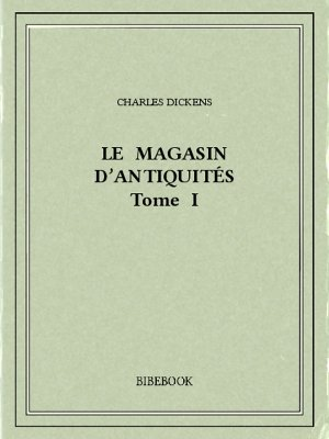 Le magasin d'antiquités I - Dickens, Charles - Bibebook cover