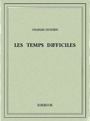 Les temps difficiles - Dickens, Charles - Bibebook cover