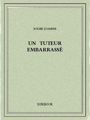 Un tuteur embarrassé - Dombre, Roger - Bibebook cover