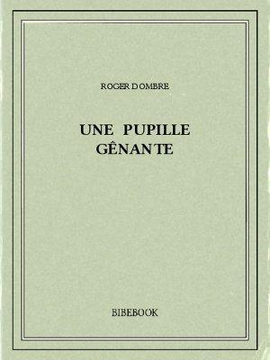 Une pupille gênante - Dombre, Roger - Bibebook cover