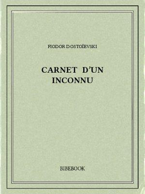 Carnet d'un inconnu - Dostoïevski, Fiodor - Bibebook cover