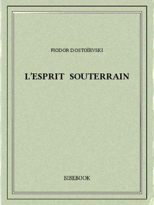 L'esprit souterrain - Dostoïevski, Fiodor - Bibebook cover
