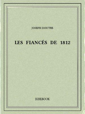 Les fiancés de 1812 - Doutre, Joseph - Bibebook cover