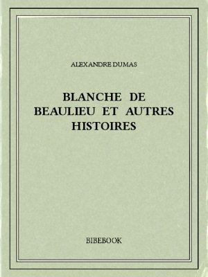 Blanche de Beaulieu et autres histoires - Dumas, Alexandre - Bibebook cover
