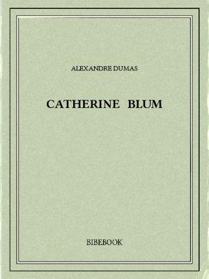 Catherine Blum - Dumas, Alexandre - Bibebook cover