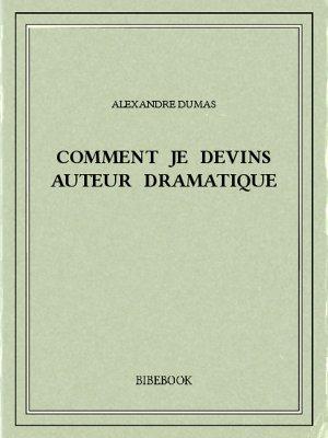 Comment je devins auteur dramatique - Dumas, Alexandre - Bibebook cover