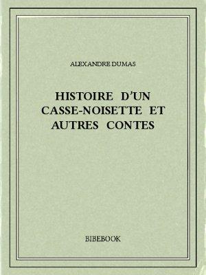 Histoire d'un casse-noisette et autres contes - Dumas, Alexandre - Bibebook cover