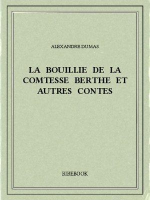 La bouillie de la comtesse Berthe et autres contes - Dumas, Alexandre - Bibebook cover
