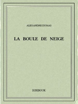 La boule de neige - Dumas, Alexandre - Bibebook cover