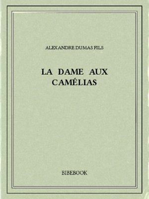 La dame aux camélias - Dumas, Alexandre (fils) - Bibebook cover