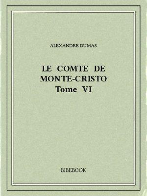 Le comte de Monte-Cristo VI - Dumas, Alexandre - Bibebook cover