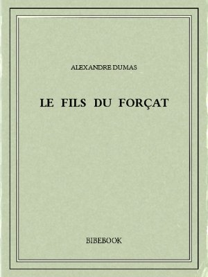 Le fils du forçat - Dumas, Alexandre - Bibebook cover