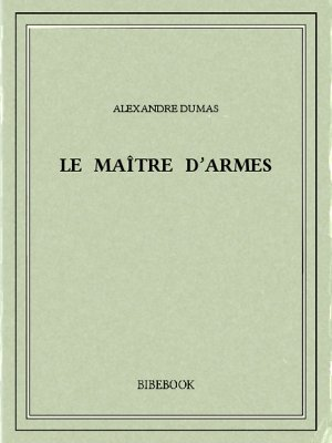 Le maître d'armes - Dumas, Alexandre - Bibebook cover