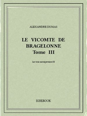 Le vicomte de Bragelonne III - Dumas, Alexandre - Bibebook cover