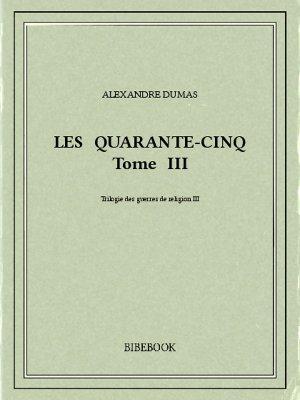 Les Quarante-Cinq III - Dumas, Alexandre - Bibebook cover