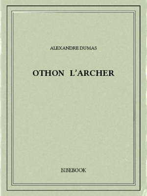 Othon l'archer - Dumas, Alexandre - Bibebook cover