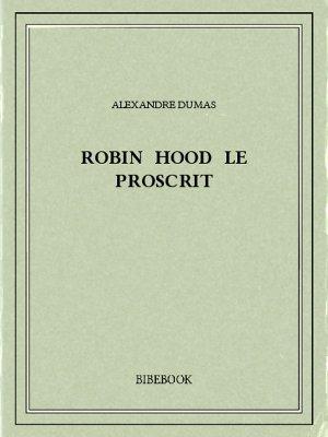 Robin Hood le proscrit - Dumas, Alexandre - Bibebook cover