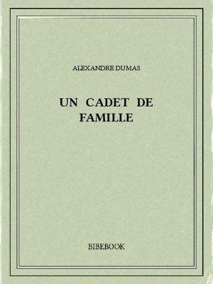 Un cadet de famille - Dumas, Alexandre - Bibebook cover